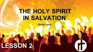 (HS 2) THE HOLY SPIRIT IN SALVATION | DAVID LAMB | 2018