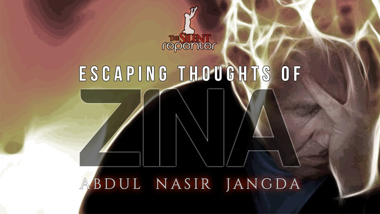 Escaping From Thoughts Of Zina - Abdul Nasir Jangda | The Silent Repenter