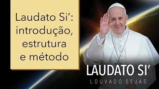 Laudato Si': introdução, estrutura e método (1/7)