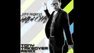 John Legend - All of Me (Tony Takeover Remix)