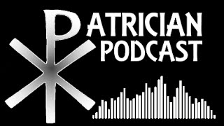 Patrician Podcast Episode 13: The Crisis of the Third Century, The Late Roman Empire and Today