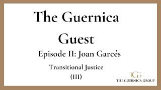 The Guernica Guest: Joan Garcés - Transitional Justice