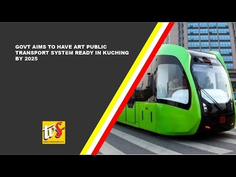 Govt Aims To Have Art Public Transport System Ready In Kuching By 2025