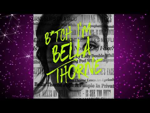 Bella Thorne  B*TCH I'M BELLA THORNE