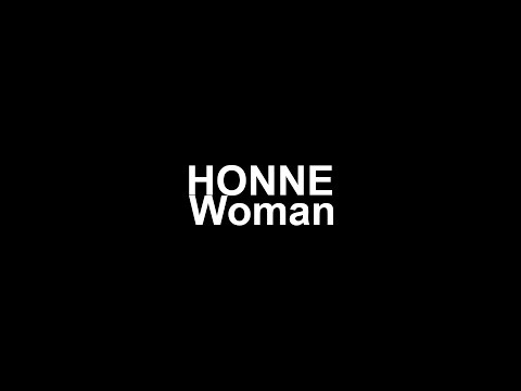 HONNE - Woman (lyrics)