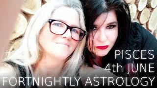 Pisces Fortnightly Astrology June 4th 2018
