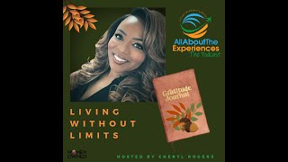 All About The Experiences:  Living Without Limits--Featuring Cheryl Rogers (Attitude of Gratitude)