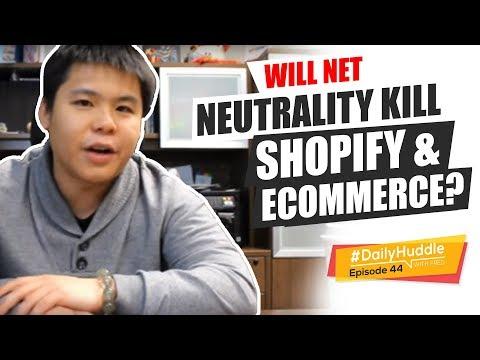 Daily Huddle - Ep 44 |  Will Net Neutrality Kill Shopify & eCommerce?