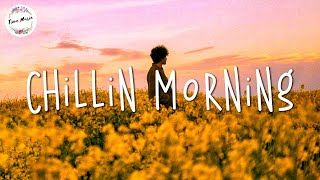 Chillin morning - Chill mix music morning ~ English songs chill vibes music playlist