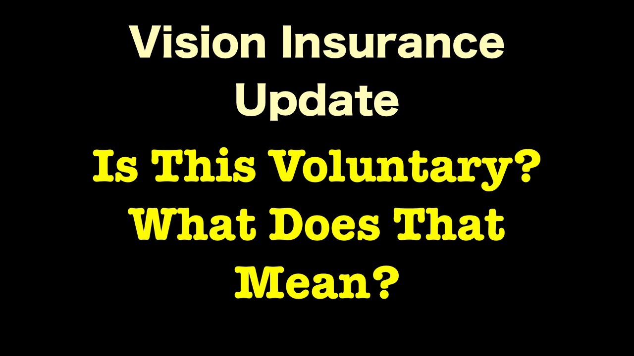 Vision Insurance - Is This Voluntary? What Does That Mean? - YouTube