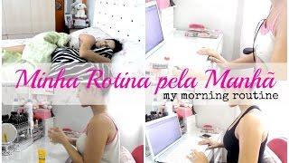 Minha Rotina Pela Manhã - My Morning Routine