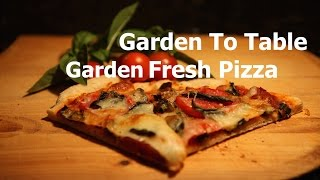 From Garden To Table: How To Make Garden Fresh Pizza