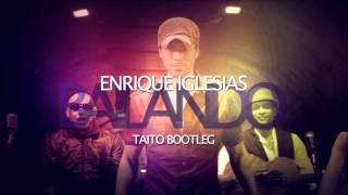 Enrique Iglesias - Bailando (TAITO Bootleg)