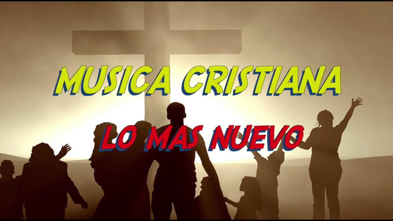 Música Cristiana 2018 2019 Lo Más Nuevo En Youtube 1 Hora Youtube