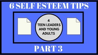 6 Self Esteem Tips for Young Adults and Teen Leaders