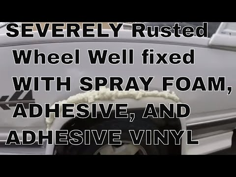 How To Repair A SEVERELY Rusted Wheel Well PART 1 WITH SPRAY FOAM, ADHESIVE, AND ADHESIVE VINYL