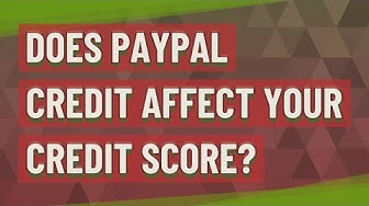 Does PayPal credit affect your credit score?
