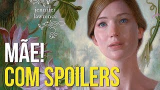 INTERPRETANDO E EXPLICANDO o filme MÃE! (Mother!) | COM SPOILERS