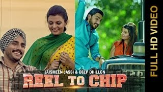 New Punjabi Songs 2015 | REEL TO CHIP | DEEP DHILLON & JAISMEEN JASSI | Punjabi Songs 2015