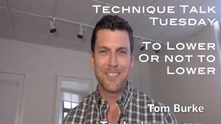 """Technique Talk Tuesday: To Lower or Not To Lower?"""