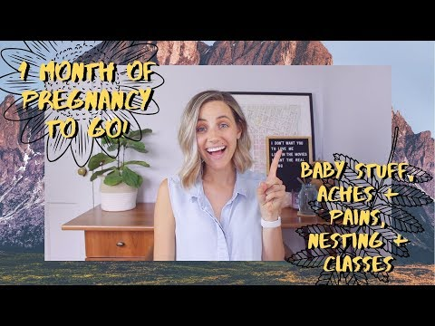 Last Month of Pregnancy | Baby Stuff, Aches + Pains, Nesting, Classes