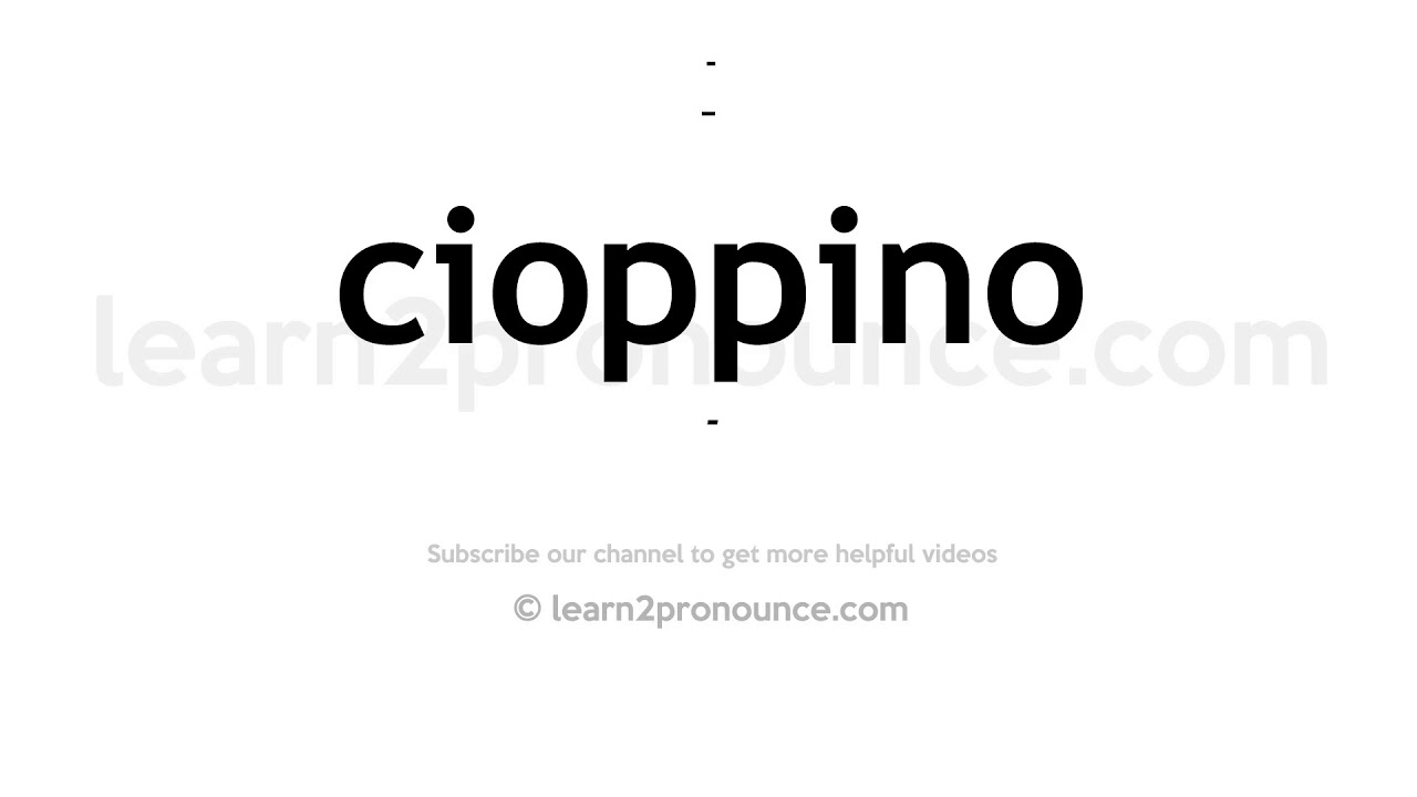 How To Pronounce Cioppino English Pronunciation Youtube