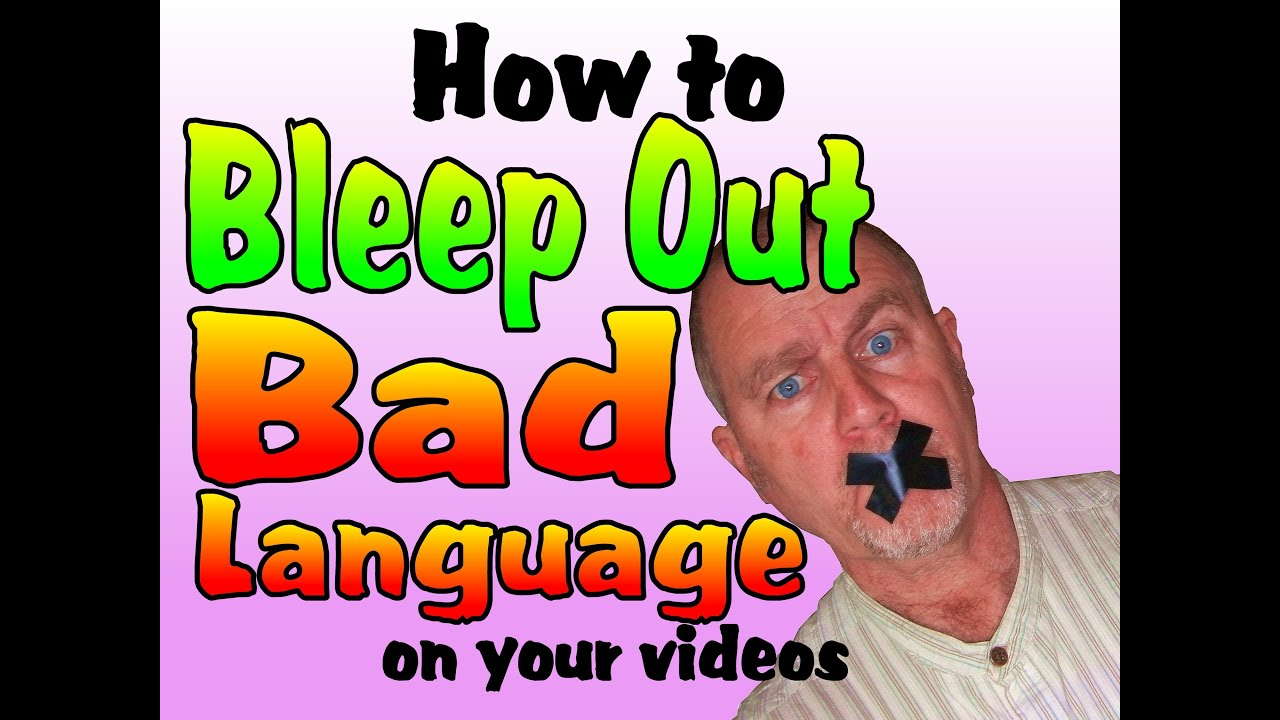 HOW TO BLEEP OUT BAD LANGUAGE AND SWEARING ON YOUR VIDEOS