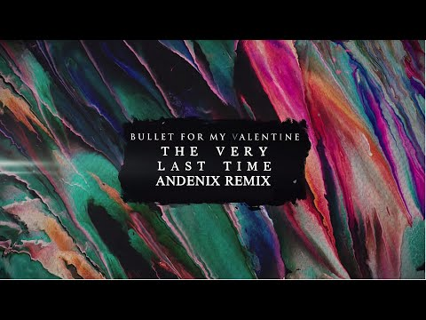 Bullet For My Valentine - The Very Last Time [Andenix Remix]