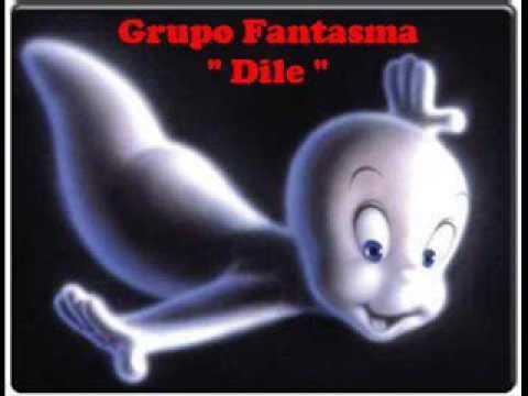"""Grupo Fantasma """" Dile """""""