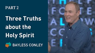 Three Truths about the Holy Spirit (2/2)   Bayless Conley