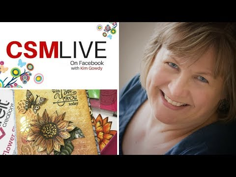 CSMLive with Kim Gowdy featuring Heartfelt Creations and Elizabeth Craft Designs