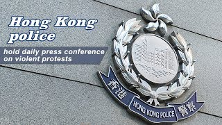 Live: Hong Kong police hold daily press conference on violent protests香港警方召开新闻发布会