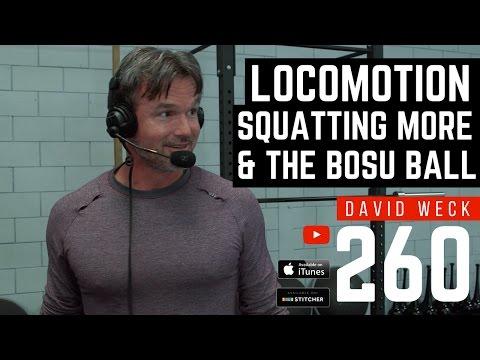 David Weck On Locomotion, Squatting More, & The Bosu Ball
