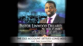 Pastor Linwood Dillard singing The Old Account Was Settled Long Ago