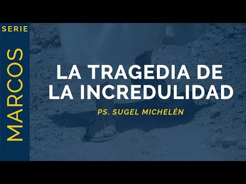 """La tragedia de la incredulidad"" Marcos 6:1-6 Ps. Sugel Michelén"