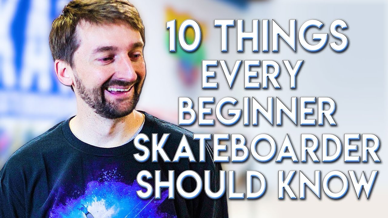 10 THINGS EVERY BEGINNER SKATER SHOULD KNOW!