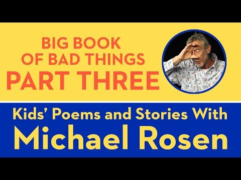Big Book of Bad Things - Part 3 -  Kids' Poems and Stories With Michael Rosen