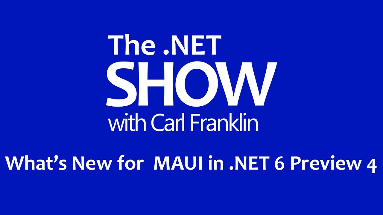 What's new for MAUI in .NET 20 Preview 20. The .NET Show with Carl Franklin  Ep 20