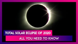Total Solar Eclipse Of 2020: Time, How To Observe, Where Will It Be Visible