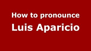How to pronounce Luis Aparicio (American English/US)  - PronounceNames.com