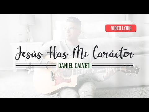 Jesús Has Mi Carácter - Daniel Calveti - Solo Tu Gracia | Video Oficial