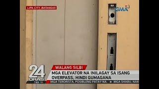 24 Oras: Mga elevator na inilagay sa isang overpass, hindi  gumagana
