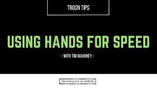 Troon Tips - Using Hands for Speed