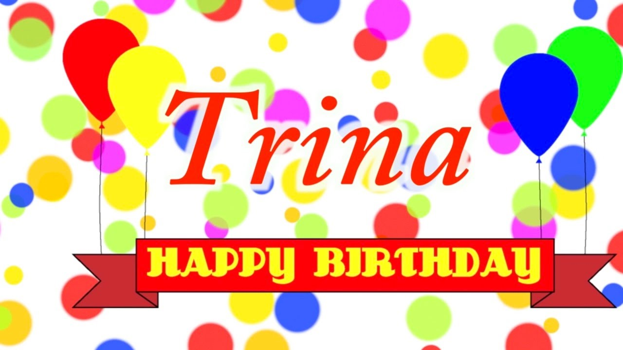 Happy Birthday Trina Song Youtube