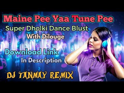 Maine Pee Yaa Tune Pee (Super Dholki Dance Blast) - By DJ Tanmay [Kalna]