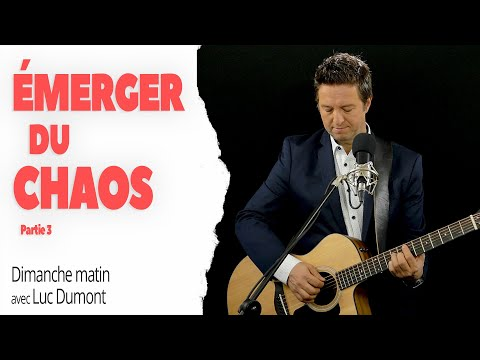 ÉMERGER DU CHAOS (Partie 3) - Dimanche matin avec Luc Dumont
