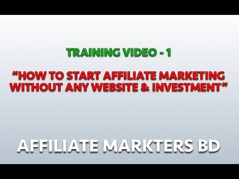 Video 1 (Language: Bangla): How to start Affiliate marketing without website & investment