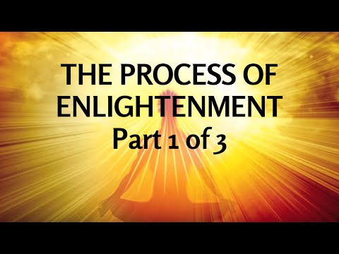 The Process Of Enlightenment, Part 1 of 3