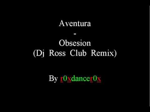 Aventura   Obsesion Dj Ross Club Remix)
