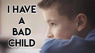 I Have a Bad Child - I